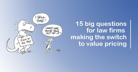 15 big questions for law firms making the switch to value pricing